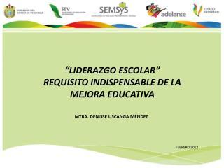 """LIDERAZGO ESCOLAR""  REQUISITO INDISPENSABLE DE LA  MEJORA EDUCATIVA"