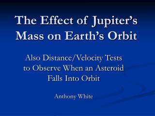 The Effect of Jupiter's Mass on Earth's Orbit