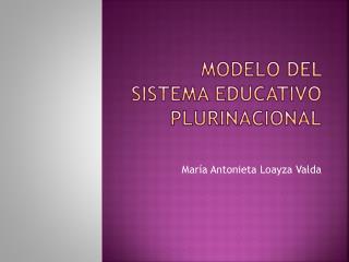 MODELO DEL SISTEMA EDUCATIVO PLURINACIONAL