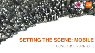 Setting the scene: mobile oliver robinson , Gfk