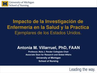 Antonia M. Villarruel, PhD, FAAN Professor, Nola J. Pender Collegiate Chair