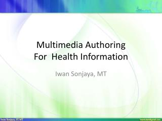 Multimedia Authoring  For  Health Information