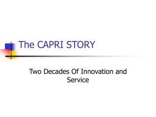 The CAPRI STORY