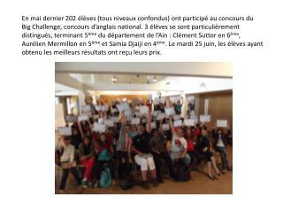 The  Big  Challenge 2013 Niveau 4 ème 1 ère : Samia  Djaiji 2 ème : Clarisse Delorme