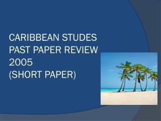CARIBBEAN STUDES PAST PAPER REVIEW 2005 (SHORT PAPER)