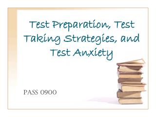 Test Preparation, Test Taking Strategies, and Test Anxiety