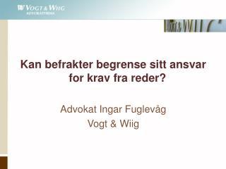 Kan befrakter begrense sitt ansvar for krav fra reder  Advokat Ingar Fuglev g Vogt  Wiig