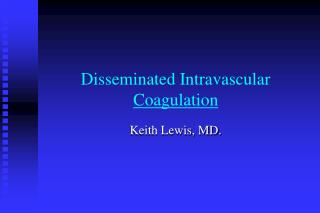 Disseminated Intravascular  Coagulation