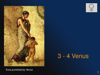 3 - 4 Venus