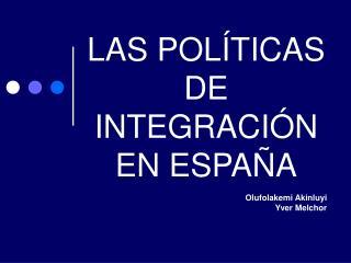 LAS POLÍTICAS  DE INTEGRACIÓN EN ESPA Ñ A