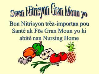 Bon Nitrisyon tr � z-importan pou Sant �  ak F ? s Gran Moun yo ki abit �  nan Nursing Home