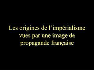 Les origines de l'impérialisme vues par une image de propagande française