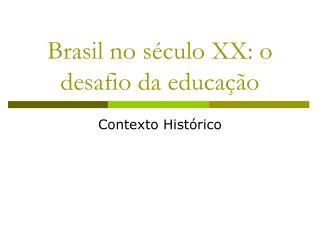 Brasil no s culo XX: o desafio da educa  o