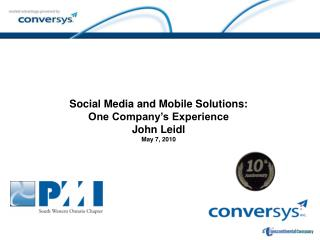 Social Media and Mobile Solutions:  One Company's Experience John Leidl May 7,  2010