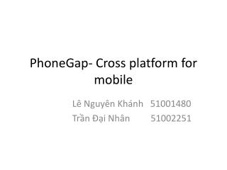 PhoneGap - Cross platform for mobile