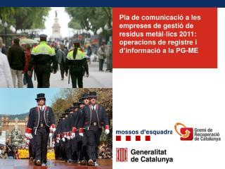 Pla de comunicaci  a les empreses de gesti  de residus met l lics 2011: operacions de registre i d informaci  a la PG-ME
