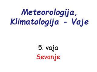 Meteorologija, Klimatologija - Vaje