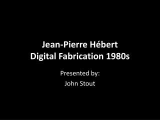 Jean-Pierre  Hébert Digital Fabrication 1980s