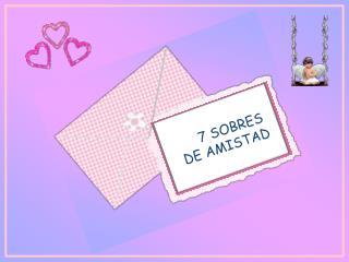 7 SOBRES  DE AMISTAD