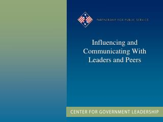 Influencing and Communicating With Leaders and Peers