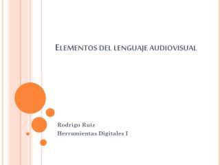 Elementos del lenguaje audiovisual