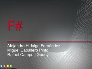 Alejandro Hidalgo Fernández Miguel Caballero Pinto Rafael Campos Godoy