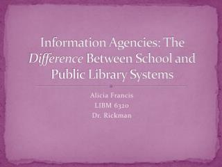 Information Agencies: The  Difference  Between School and Public Library Systems
