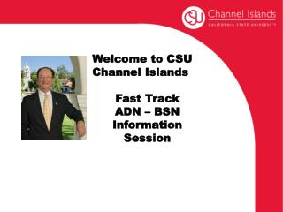 Welcome to CSU Channel Islands Fast Track  ADN – BSN Information Session