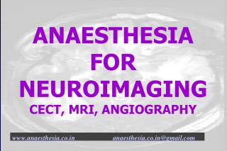 ANAESTHESIA  FOR  NEUROIMAGING CECT, MRI, ANGIOGRAPHY