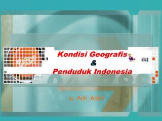 Kondisi Geografis  & Penduduk Indonesia