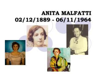 ANITA MALFATTI 02/12/1889 - 06/11/1964