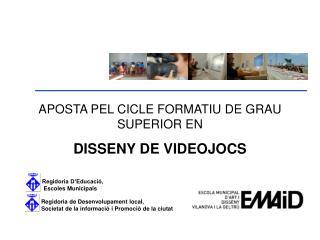 APOSTA PEL CICLE FORMATIU DE GRAU SUPERIOR EN DISSENY DE VIDEOJOCS