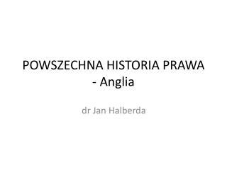 POWSZECHNA HISTORIA PRAWA  - Anglia