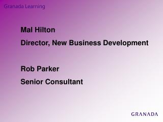 Mal Hilton Director, New Business Development Rob Parker Senior Consultant