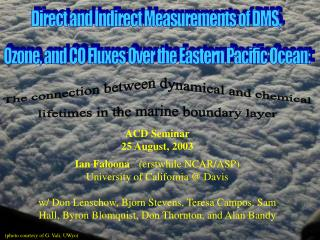 Direct and Indirect Measurements of DMS,  Ozone, and CO Fluxes Over the Eastern Pacific Ocean: