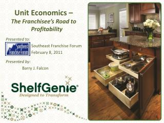 Unit Economics – The Franchisee's Road to Profitability Presented  to: Southeast Franchise Forum