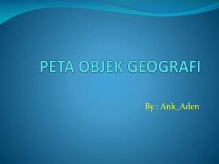 PETA OBJEK GEOGRAFI