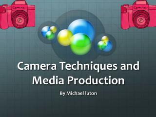 Camera Techniques and Media Production