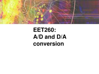 EET260: A/D and D/A conversion