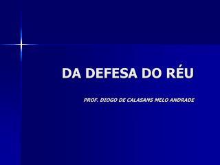 DA DEFESA DO R�U PROF. DIOGO DE CALASANS MELO ANDRADE