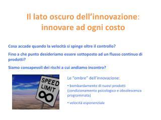 Il lato oscuro dell�innovazione :  innovare ad ogni costo