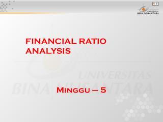 FINANCIAL RATIO ANALYSIS Minggu – 5