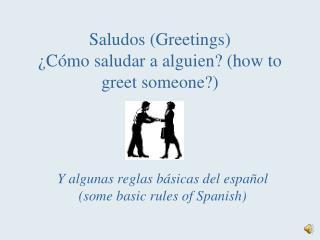 Saludos (Greetings) ¿Cómo saludar  a  alguien? ( how to greet someone ?)