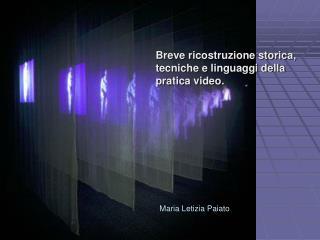 Breve ricostruzione storica,  tecniche e linguaggi della  pratica video.