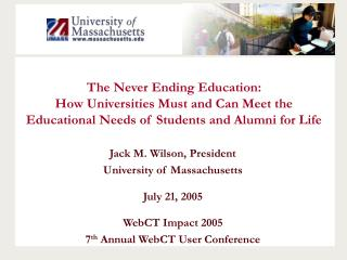 Jack M. Wilson, President University of Massachusetts July 21, 2005 WebCT Impact 2005