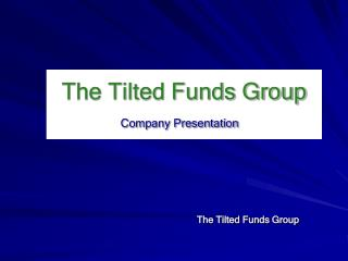 The Tilted Funds Group Company Presentation