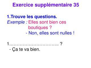Exercice suppl émentaire 35 Trouve les questions. Exemple : Elles sont bien ces