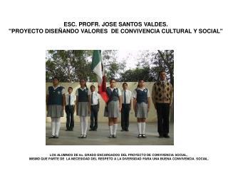 ESC. PROFR. JOSE SANTOS VALDES.