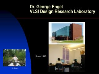 Dr. George Engel VLSI Design Research Laboratory