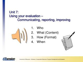 Unit 7:  Using your evaluation –  	Communicating, reporting, improving